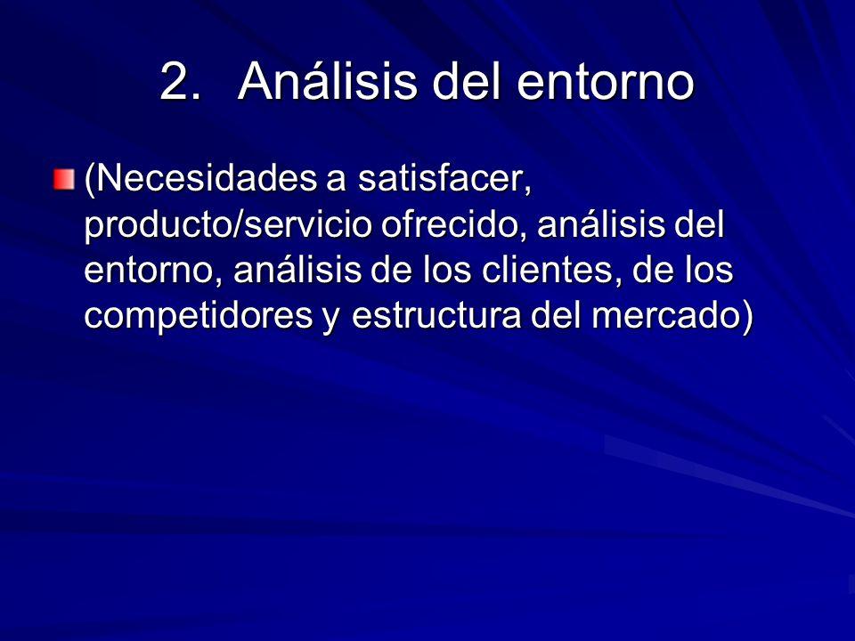 2.Análisis del entorno (Necesidades a satisfacer, producto/servicio ofrecido, análisis del entorno, análisis de los clientes, de los competidores y es