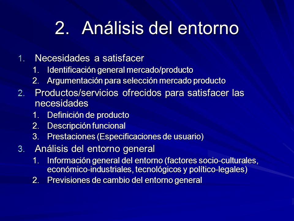 2.Análisis del entorno 1. Necesidades a satisfacer 1.Identificación general mercado/producto 2.Argumentación para selección mercado producto 2. Produc