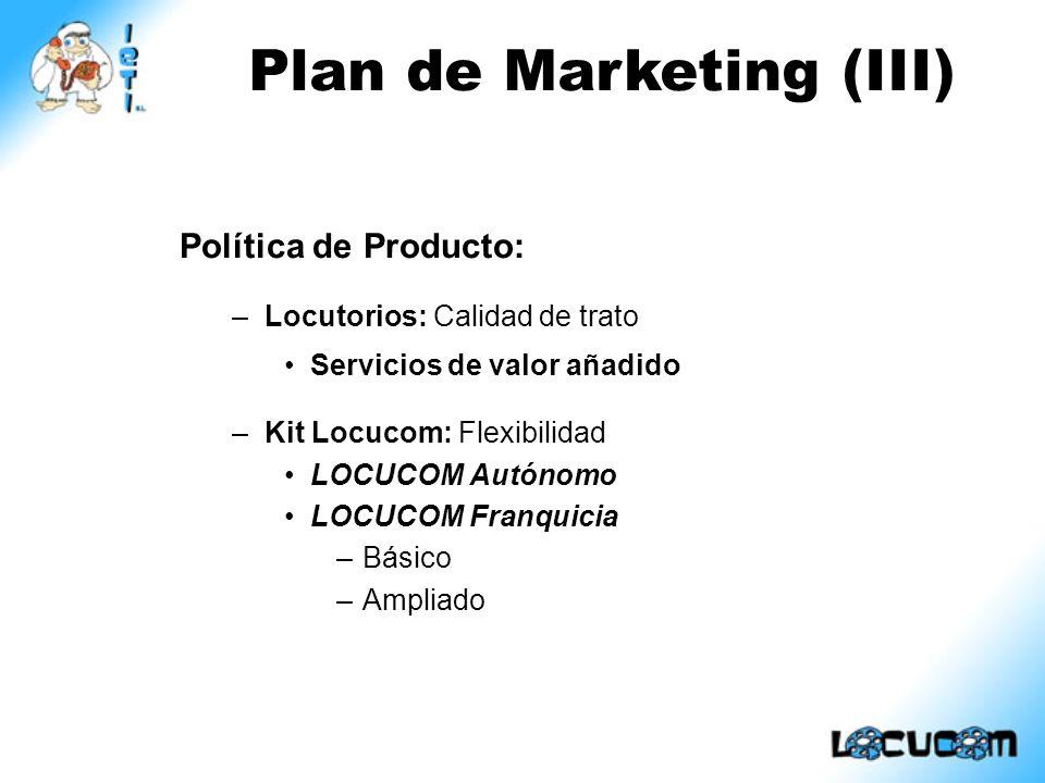 Política de Producto: –Locutorios: Calidad de trato Servicios de valor añadido –Kit Locucom: Flexibilidad LOCUCOM Autónomo LOCUCOM Franquicia –Básico