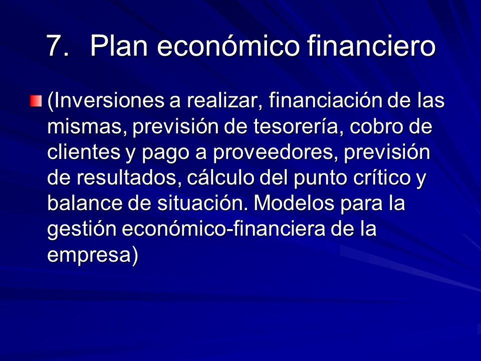 7.Plan económico financiero (Inversiones a realizar, financiación de las mismas, previsión de tesorería, cobro de clientes y pago a proveedores, previ