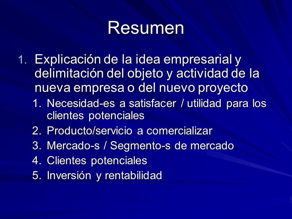 Resumen 1. Explicación de la idea empresarial y delimitación del objeto y actividad de la nueva empresa o del nuevo proyecto 1.Necesidad-es a satisfac