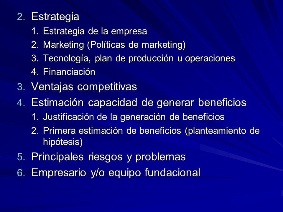 2. Estrategia 1.Estrategia de la empresa 2.Marketing (Políticas de marketing) 3.Tecnología, plan de producción u operaciones 4.Financiación 3. Ventaja