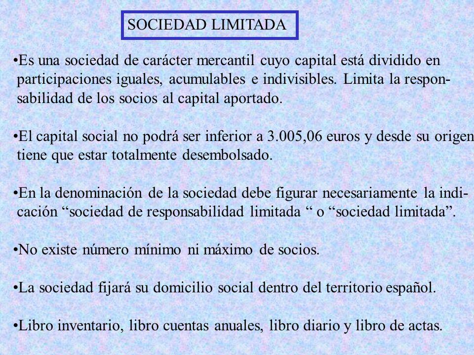 SOCIEDAD LIMITADA Es una sociedad de carácter mercantil cuyo capital está dividido en participaciones iguales, acumulables e indivisibles.