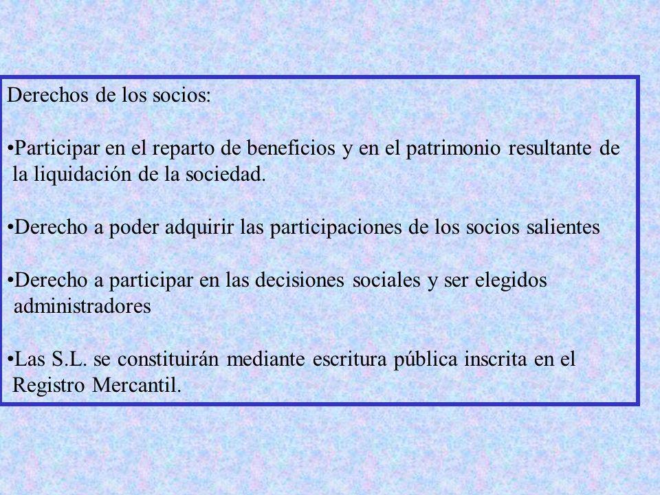 Derechos de los socios: Participar en el reparto de beneficios y en el patrimonio resultante de la liquidación de la sociedad.