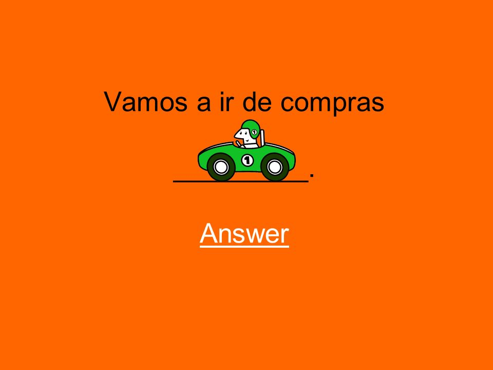 Vamos a ir de compras _________. Answer Answer