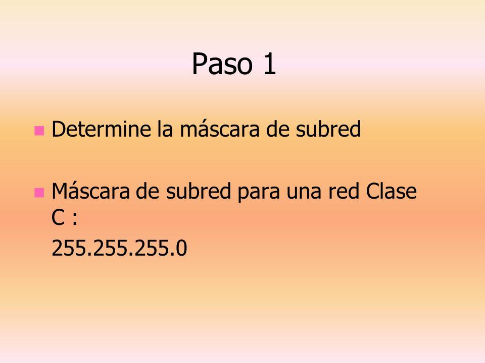 Paso 1 Determine la máscara de subred Máscara de subred para una red Clase C : 255.255.255.0