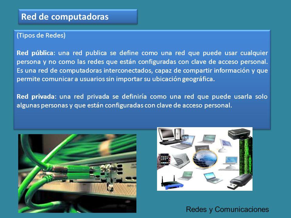 (Tipos de Redes) Red pública: una red publica se define como una red que puede usar cualquier persona y no como las redes que están configuradas con c