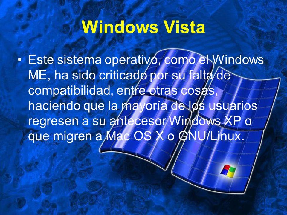 Windows Vista Este sistema operativo, como el Windows ME, ha sido criticado por su falta de compatibilidad, entre otras cosas, haciendo que la mayoría