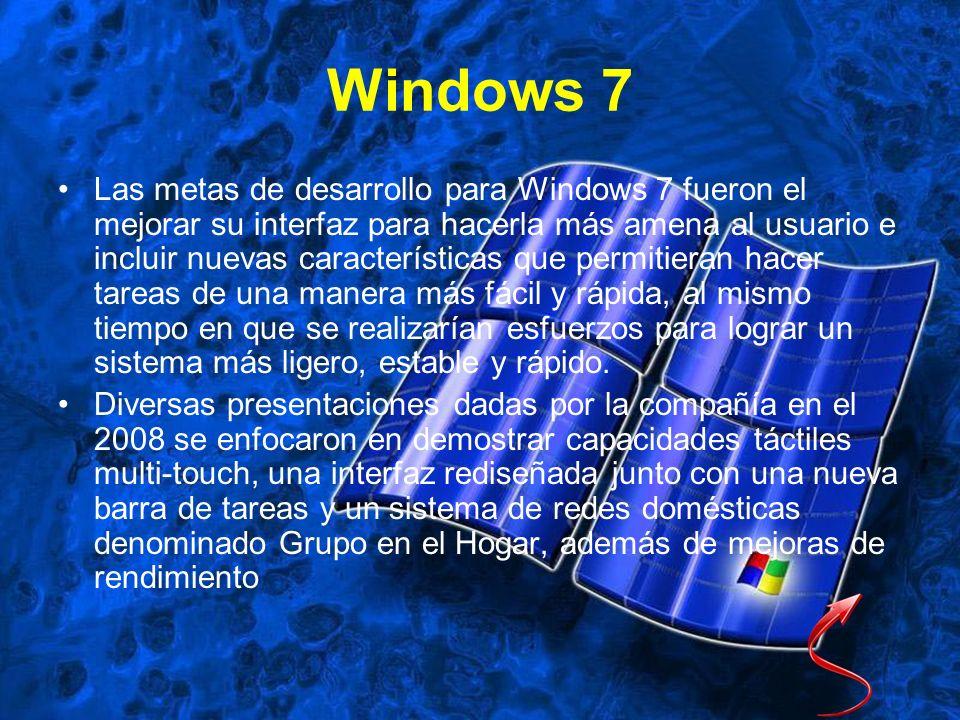 Windows 7 Las metas de desarrollo para Windows 7 fueron el mejorar su interfaz para hacerla más amena al usuario e incluir nuevas características que