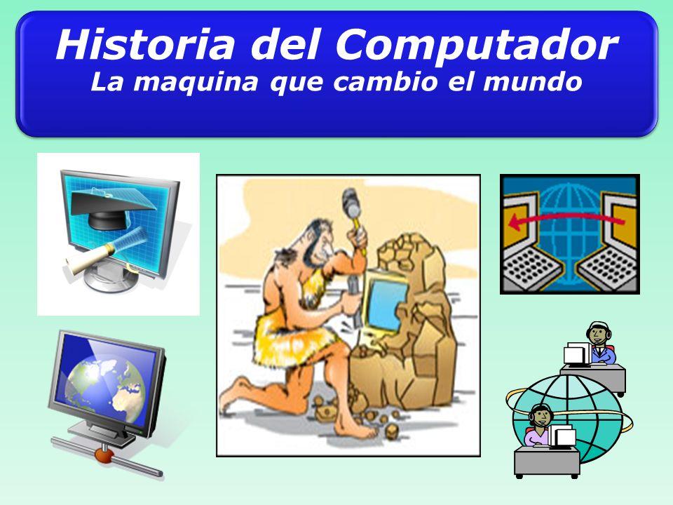 Historia del Computador La maquina que cambio el mundo