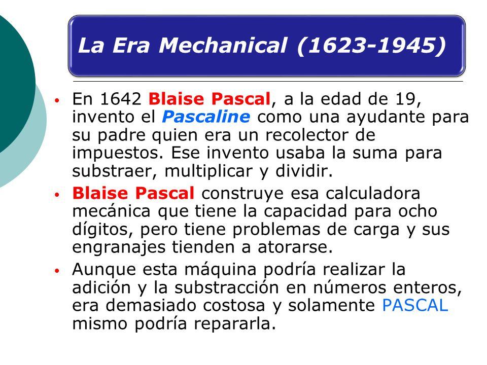 En 1642 Blaise Pascal, a la edad de 19, invento el Pascaline como una ayudante para su padre quien era un recolector de impuestos. Ese invento usaba l