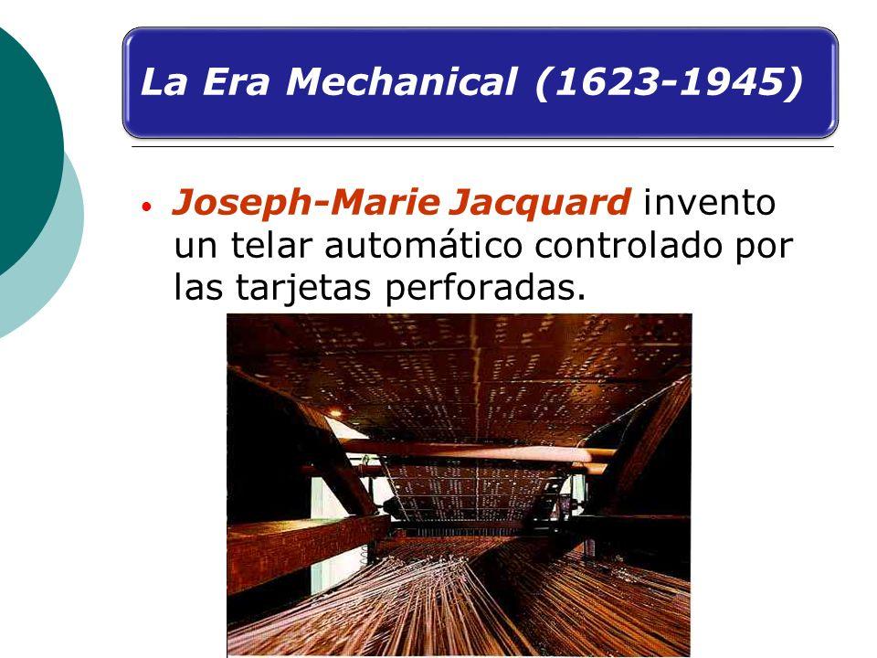 Joseph-Marie Jacquard invento un telar automático controlado por las tarjetas perforadas. La Era Mechanical (1623-1945)