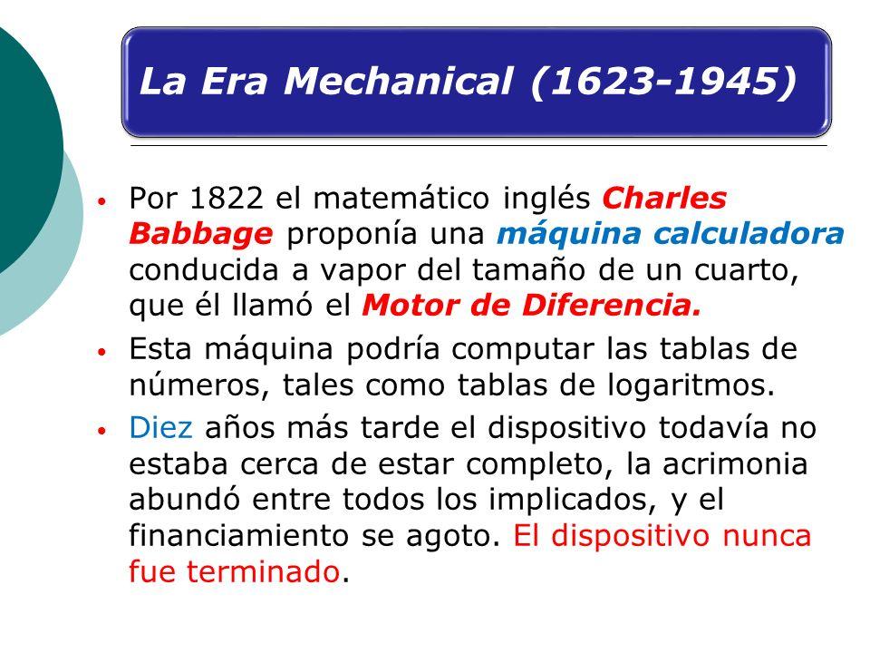 Por 1822 el matemático inglés Charles Babbage proponía una máquina calculadora conducida a vapor del tamaño de un cuarto, que él llamó el Motor de Dif