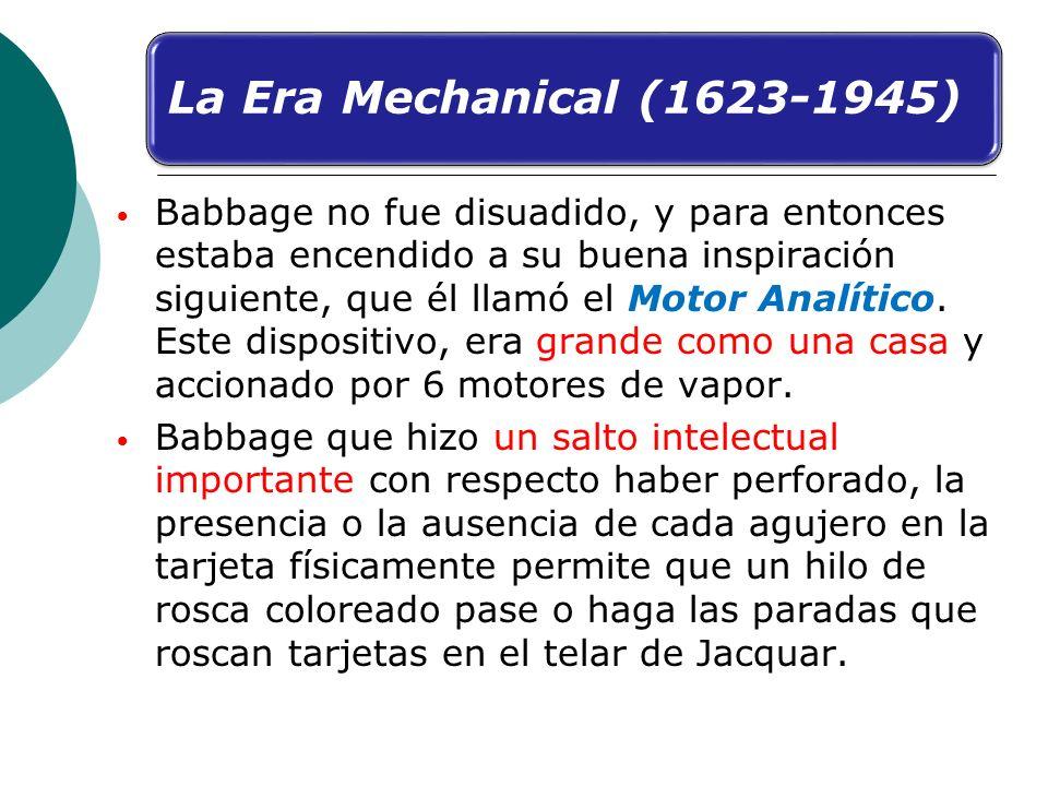 Babbage no fue disuadido, y para entonces estaba encendido a su buena inspiración siguiente, que él llamó el Motor Analítico. Este dispositivo, era gr