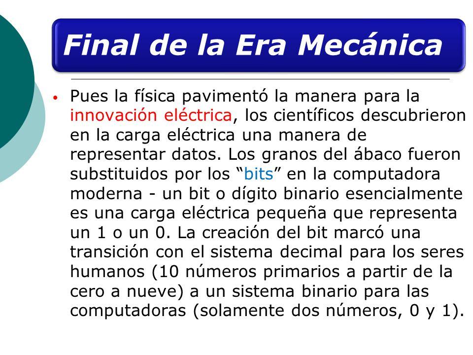 Final de la Era Mecánica Pues la física pavimentó la manera para la innovación eléctrica, los científicos descubrieron en la carga eléctrica una maner