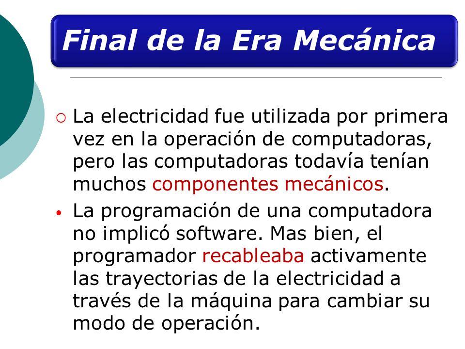 La electricidad fue utilizada por primera vez en la operación de computadoras, pero las computadoras todavía tenían muchos componentes mecánicos. La p