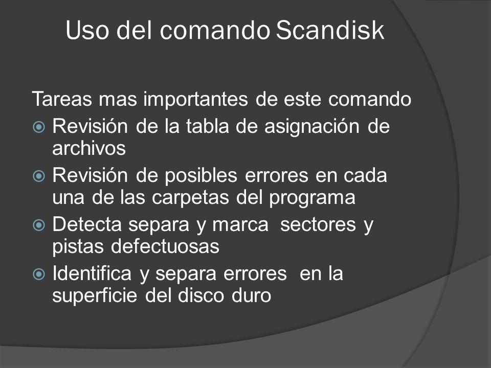 Uso del comando Scandisk Tareas mas importantes de este comando Revisión de la tabla de asignación de archivos Revisión de posibles errores en cada un