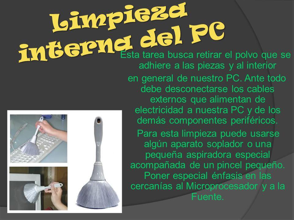 Limpieza interna del PC Esta tarea busca retirar el polvo que se adhiere a las piezas y al interior en general de nuestro PC. Ante todo debe desconect