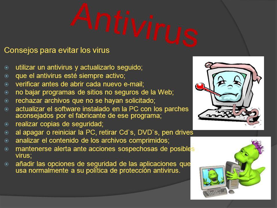 Antivirus Consejos para evitar los virus utilizar un antivirus y actualizarlo seguido; que el antivirus esté siempre activo; verificar antes de abrir