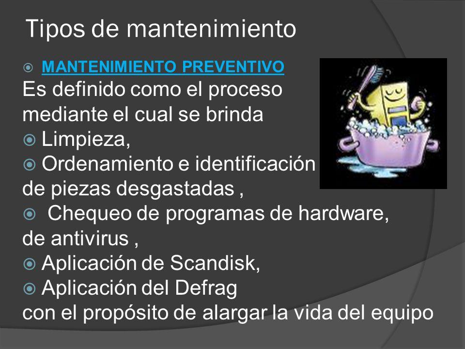 Tipos de mantenimiento MANTENIMIENTO PREVENTIVO Es definido como el proceso mediante el cual se brinda Limpieza, Ordenamiento e identificación de piez