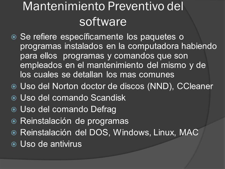 Mantenimiento Preventivo del software Se refiere específicamente los paquetes o programas instalados en la computadora habiendo para ellos programas y