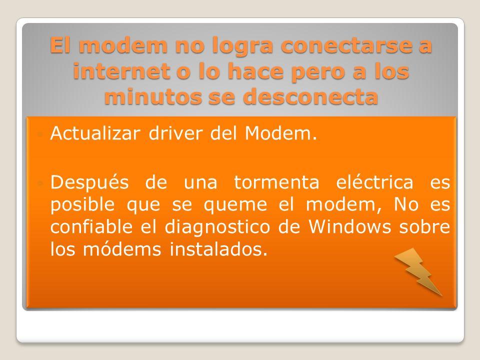 El modem no logra conectarse a internet o lo hace pero a los minutos se desconecta Actualizar driver del Modem. Después de una tormenta eléctrica es p