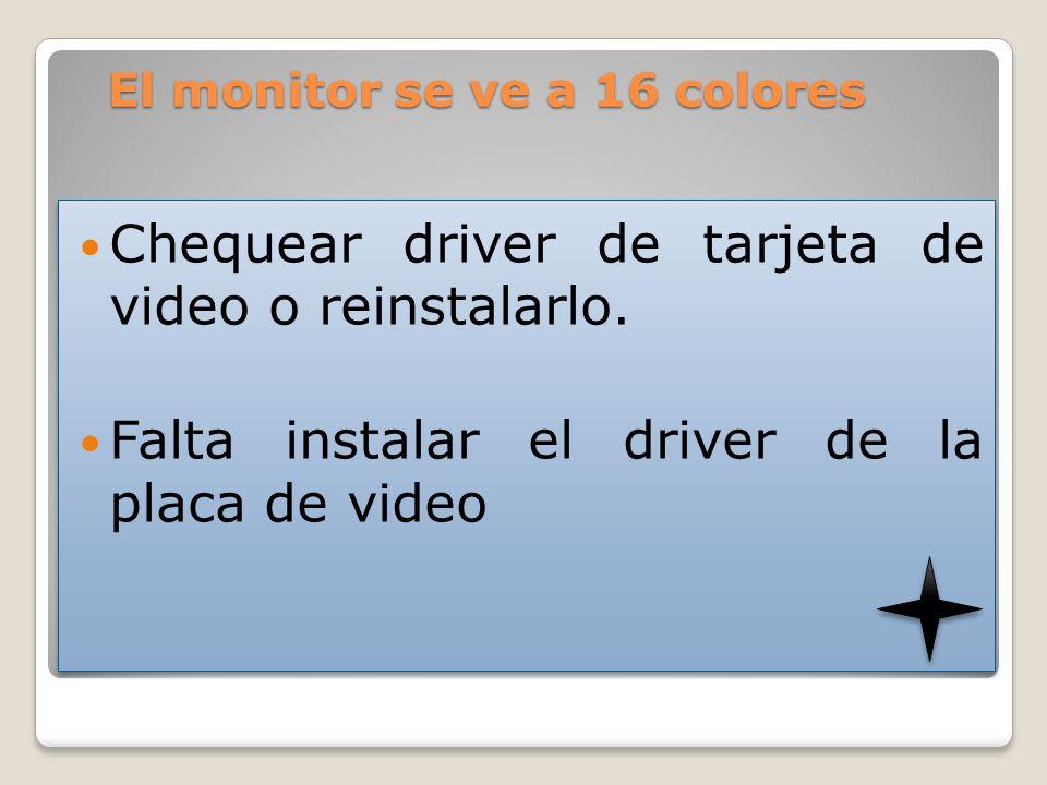 El monitor se ve a 16 colores Chequear driver de tarjeta de video o reinstalarlo. Falta instalar el driver de la placa de video Chequear driver de tar