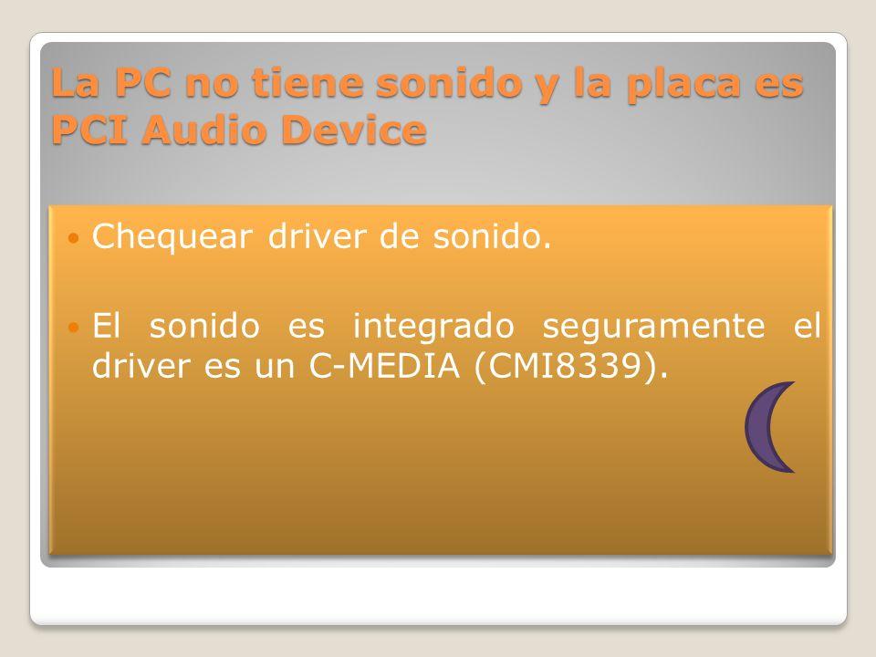 La PC no tiene sonido y la placa es PCI Audio Device Chequear driver de sonido. El sonido es integrado seguramente el driver es un C-MEDIA (CMI8339).