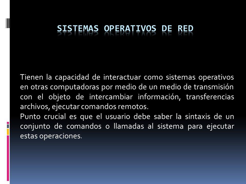 Tienen la capacidad de interactuar como sistemas operativos en otras computadoras por medio de un medio de transmisión con el objeto de intercambiar i