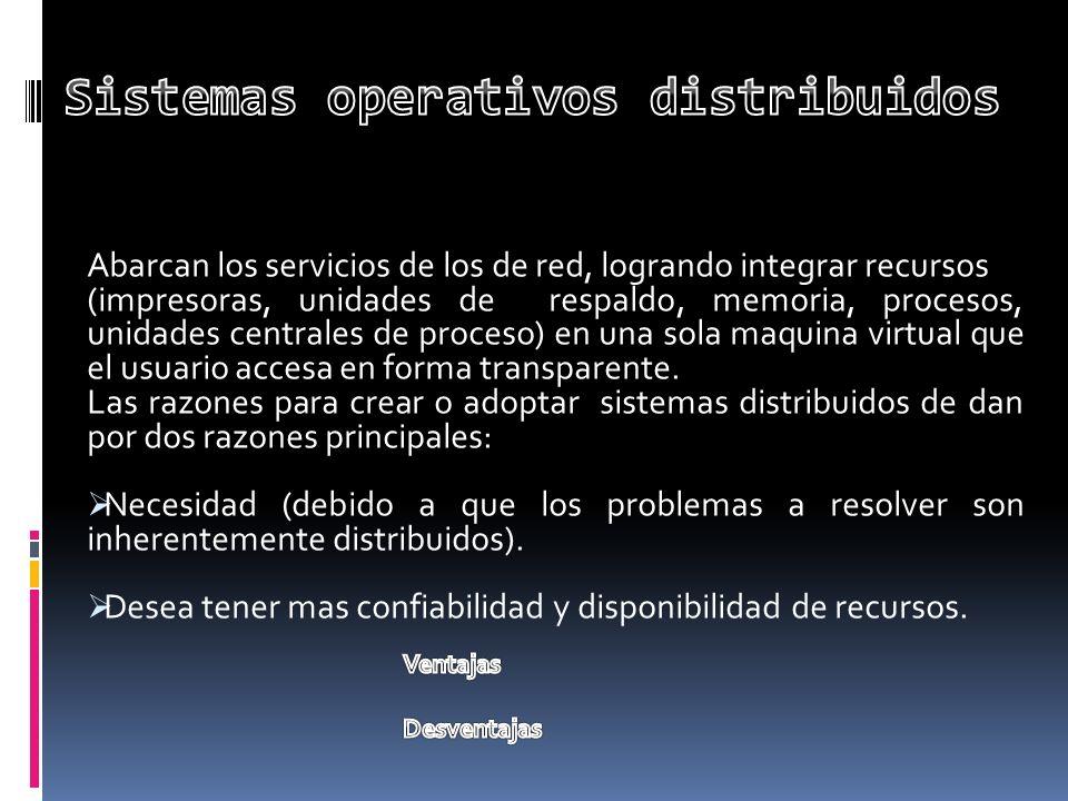 Abarcan los servicios de los de red, logrando integrar recursos (impresoras, unidades de respaldo, memoria, procesos, unidades centrales de proceso) e