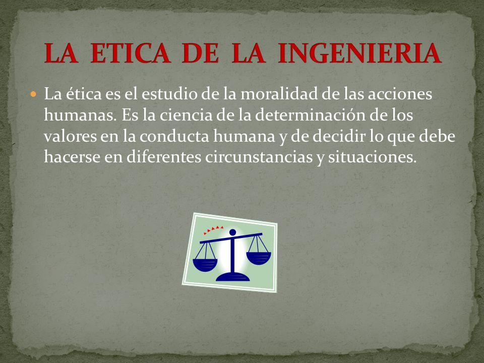 La ética es el estudio de la moralidad de las acciones humanas. Es la ciencia de la determinación de los valores en la conducta humana y de decidir lo