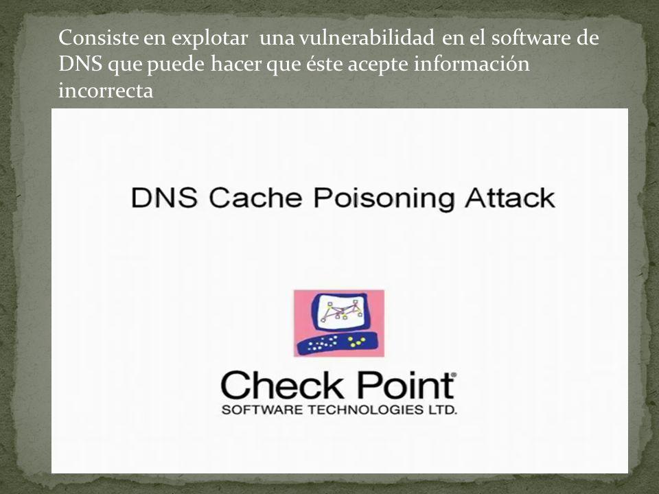 Consiste en explotar una vulnerabilidad en el software de DNS que puede hacer que éste acepte información incorrecta