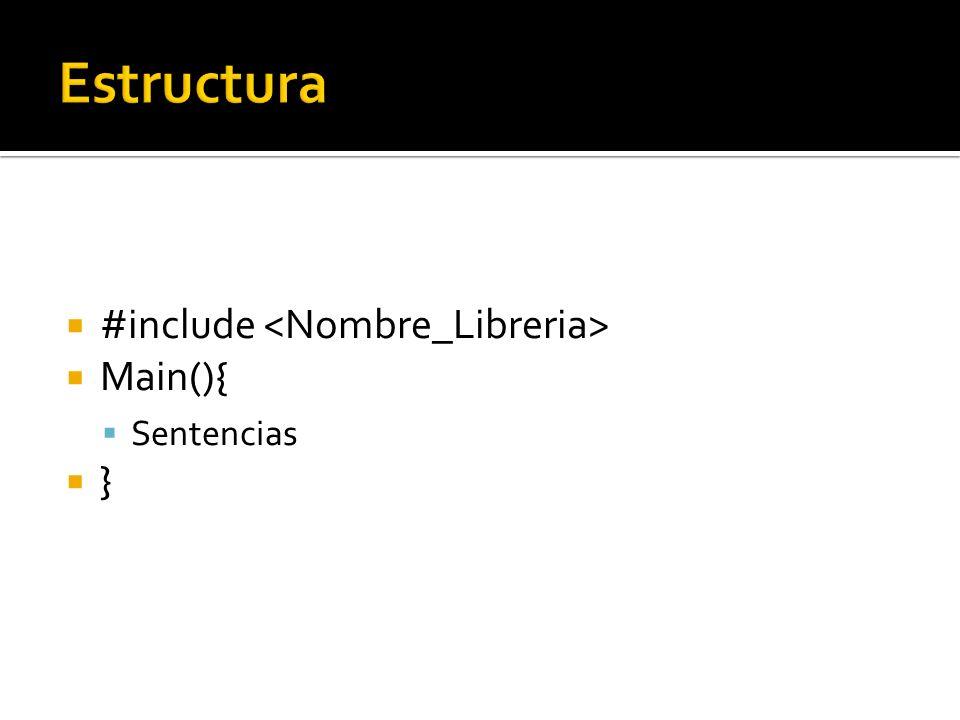 #include Main(){ Sentencias }