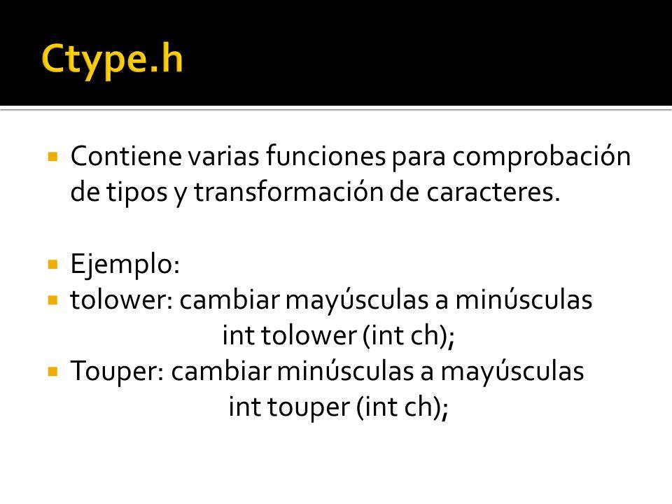 Contiene varias funciones para comprobación de tipos y transformación de caracteres.
