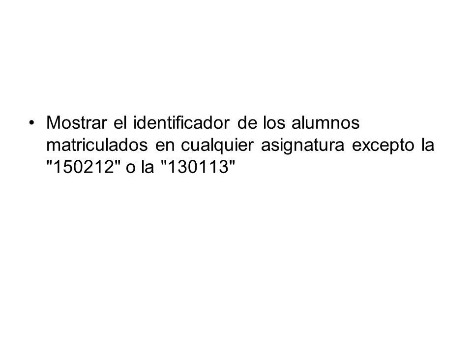 Mostrar el identificador de los alumnos matriculados en cualquier asignatura excepto la 150212 o la 130113