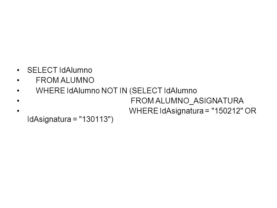 SELECT IdAlumno FROM ALUMNO WHERE IdAlumno NOT IN (SELECT IdAlumno FROM ALUMNO_ASIGNATURA WHERE IdAsignatura =