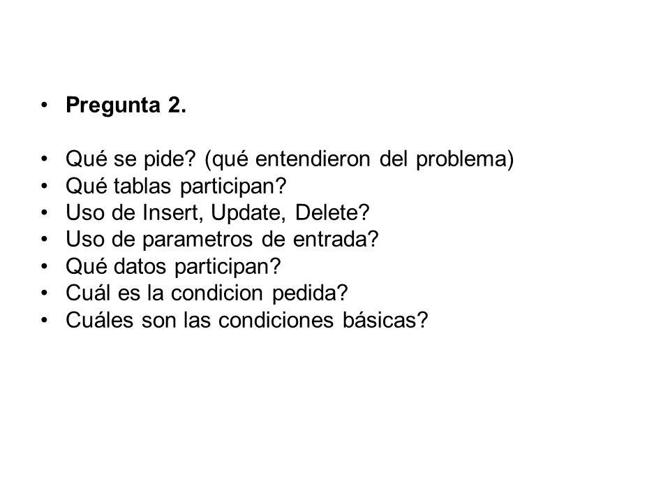 Pregunta 2. Qué se pide. (qué entendieron del problema) Qué tablas participan.