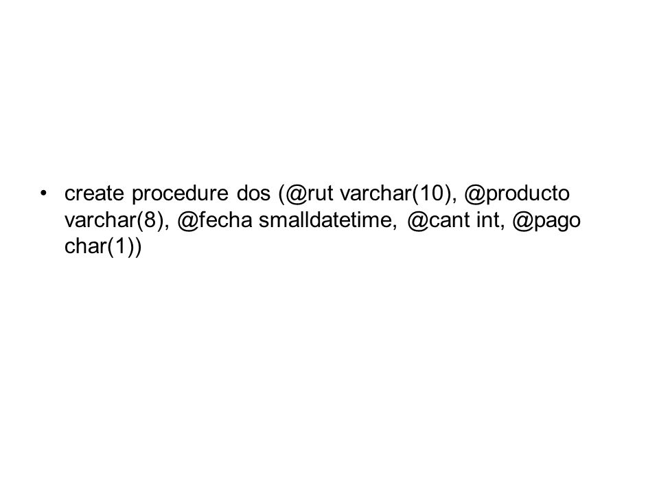 create procedure dos   char(1))