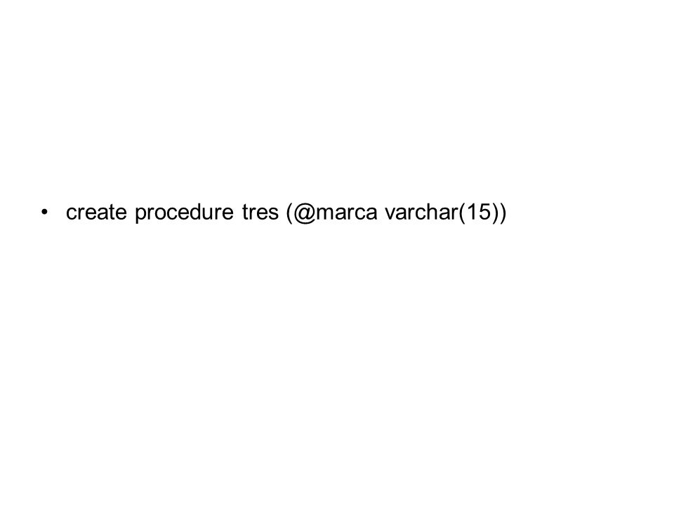 create procedure tres varchar(15))
