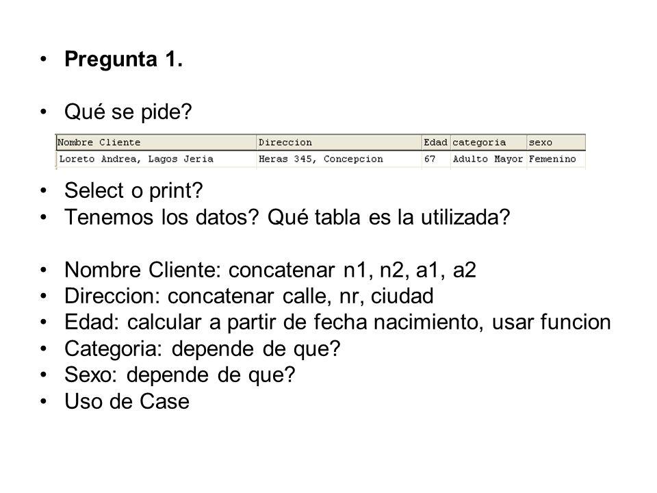 Pregunta 1. Qué se pide. Select o print. Tenemos los datos.