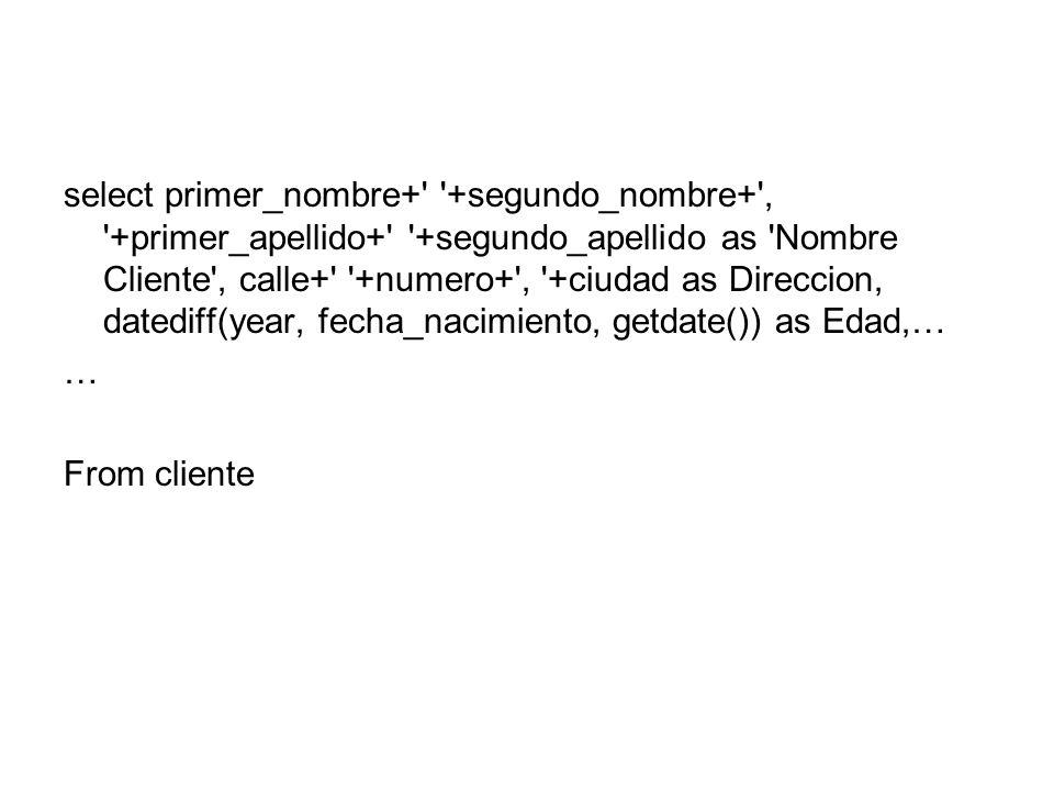 select primer_nombre+ +segundo_nombre+ , +primer_apellido+ +segundo_apellido as Nombre Cliente , calle+ +numero+ , +ciudad as Direccion, datediff(year, fecha_nacimiento, getdate()) as Edad,… … From cliente