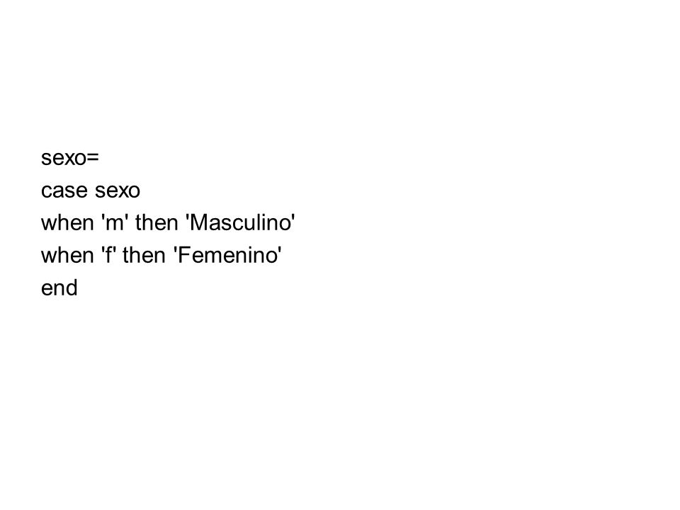 sexo= case sexo when m then Masculino when f then Femenino end