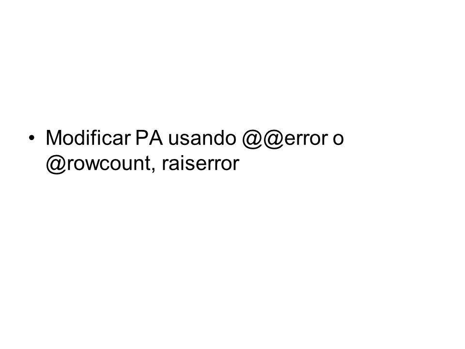 Modificar PA usando @@error o @rowcount, raiserror