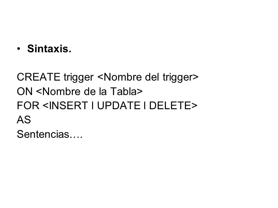 Sintaxis. CREATE trigger ON FOR AS Sentencias….