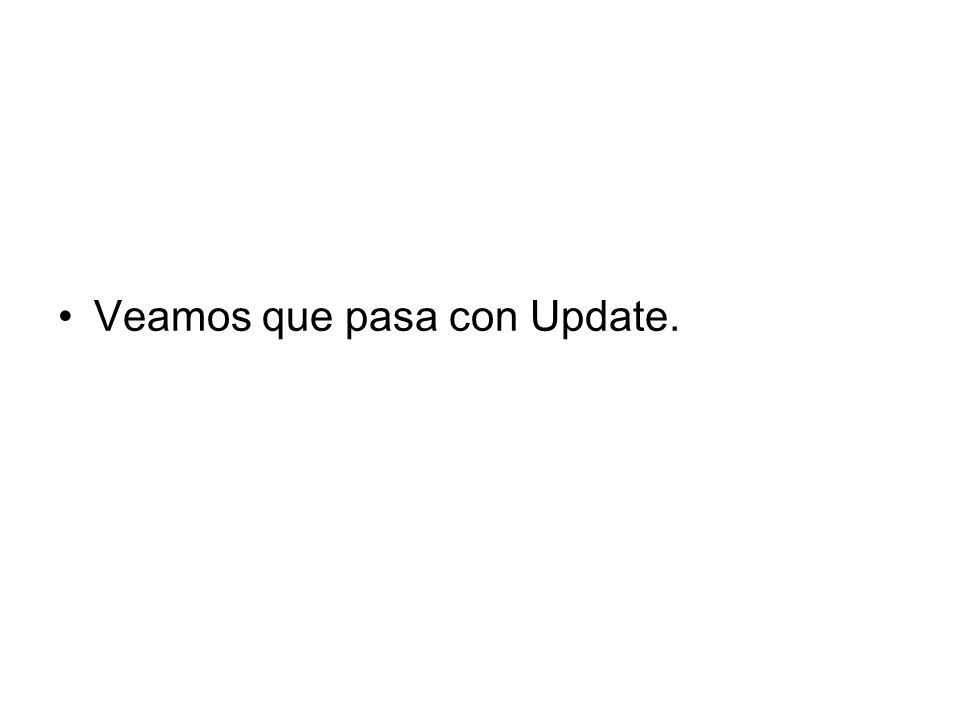 Veamos que pasa con Update.