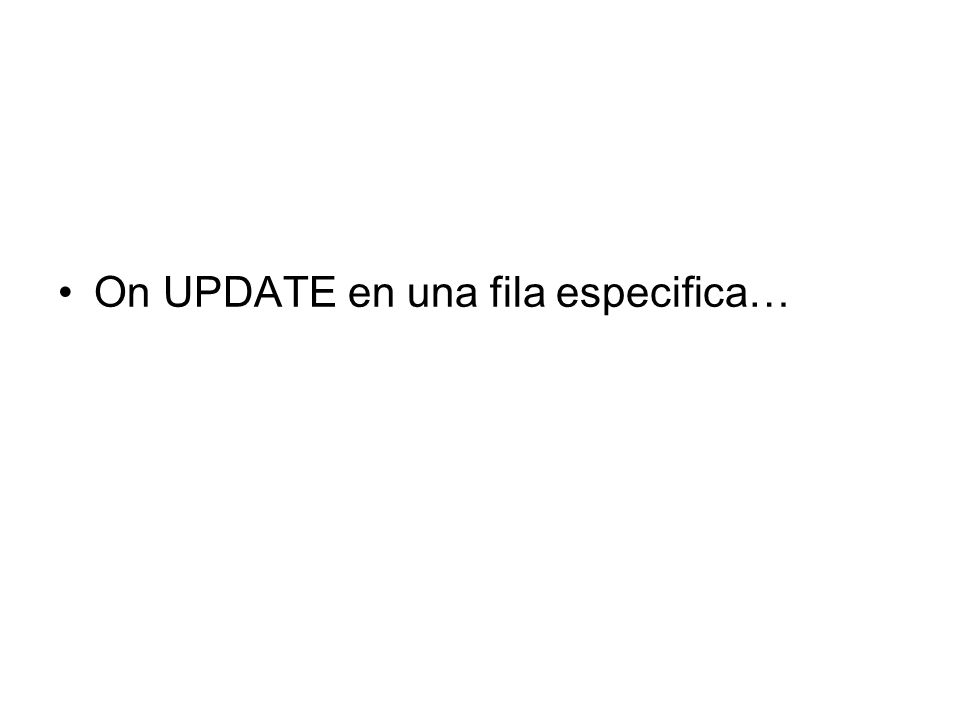 On UPDATE en una fila especifica…
