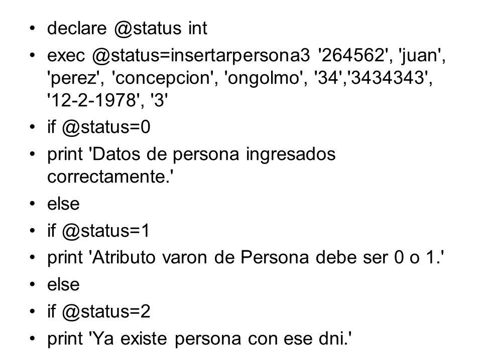 declare @status int exec @status=insertarpersona3 '264562', 'juan', 'perez', 'concepcion', 'ongolmo', '34','3434343', '12-2-1978', '3' if @status=0 pr