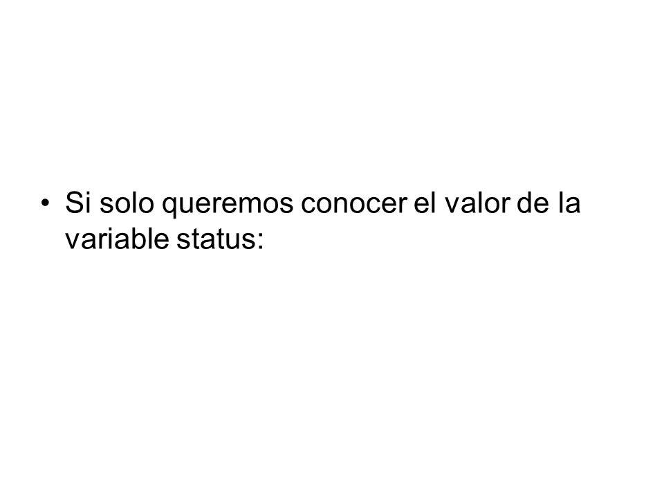 Si solo queremos conocer el valor de la variable status: