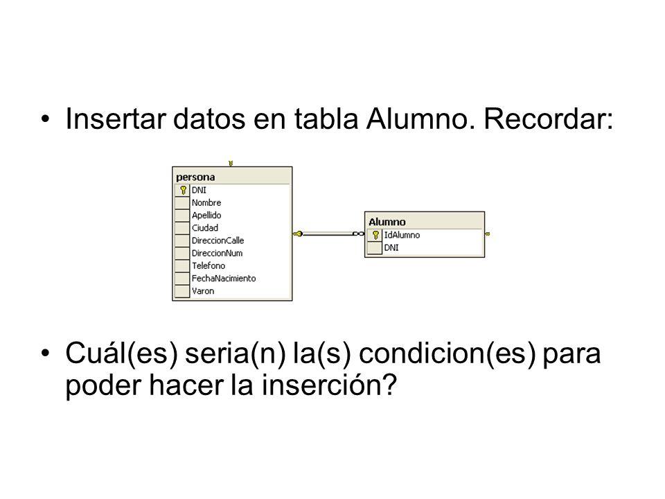 Insertar datos en tabla Alumno. Recordar: Cuál(es) seria(n) la(s) condicion(es) para poder hacer la inserción?