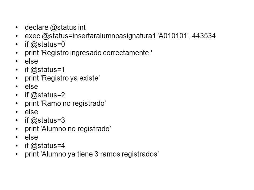 declare @status int exec @status=insertaralumnoasignatura1 'A010101', 443534 if @status=0 print 'Registro ingresado correctamente.' else if @status=1